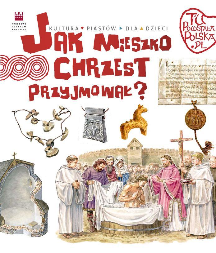 """Książka edukacyjna dla dzieci pt. """"Jak Mieszko chrzest przyjmował?"""" autorstwa Jarosława Grygucia."""