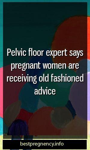 Beckenbodenexperte sagt, dass schwangere Frauen altmodische Ratschläge erhalten – Pregnancy and Parenting