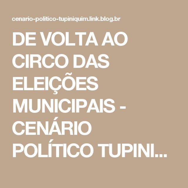 DE VOLTA AO CIRCO DAS ELEIÇÕES MUNICIPAIS - CENÁRIO POLÍTICO TUPINIQUIM