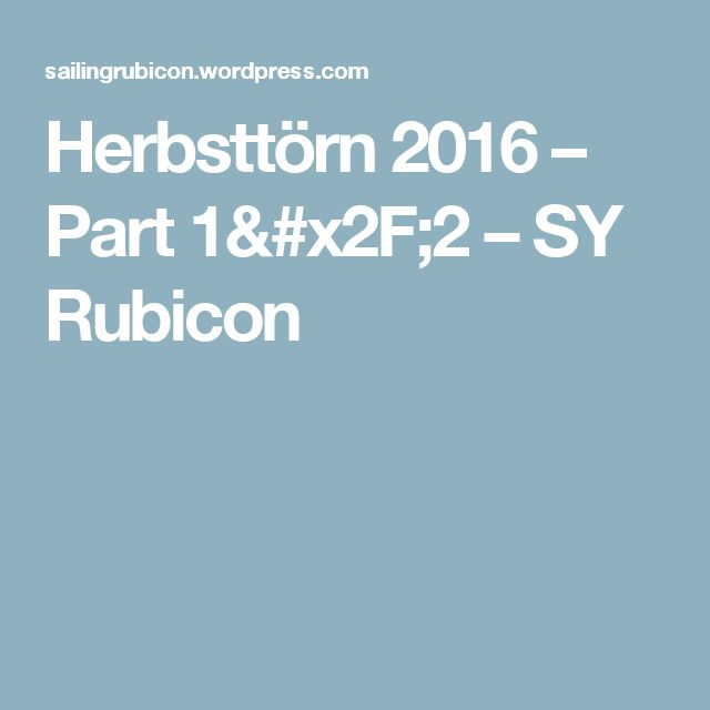 Herbsttörn 2016 – Part 1/2 – SY Rubicon