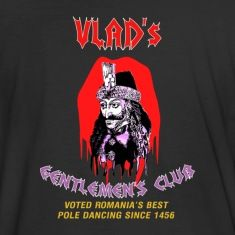 "Vlad the Impaler (A.K.A  Dracula) was the Ultimate ""pole dancing"" fan...Sick? Yeah but pretty damned funny when you think about it!T-Shirts."