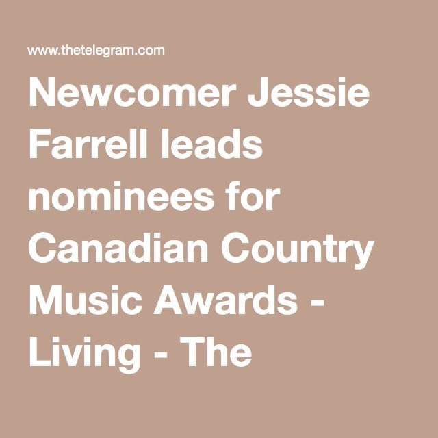 Newcomer Jessie Farrell leads nominees for Canadian Country Music Awards - Living - The Telegram