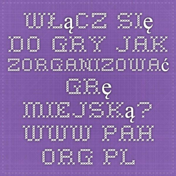 Włącz się do gry - Jak zorganizować grę miejską? www.pah.org.pl