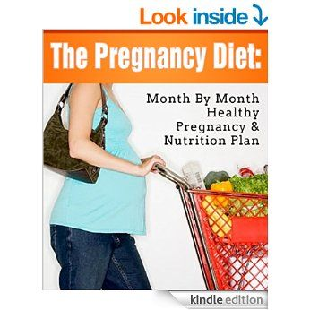 The Pregnancy Diet: A Month By Month Healthy Pregnancy Nutrition Plan (The Healthy And Happy Pregnancy Book 4) eBook: My Weight Loss Dream: Amazon.co.uk: Kindle Store
