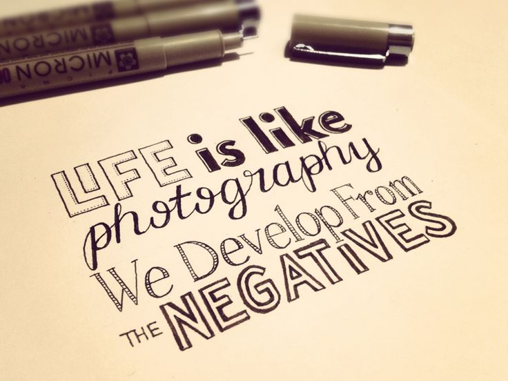 Life is like photography, we develop from the negatives. By Sean McCabe