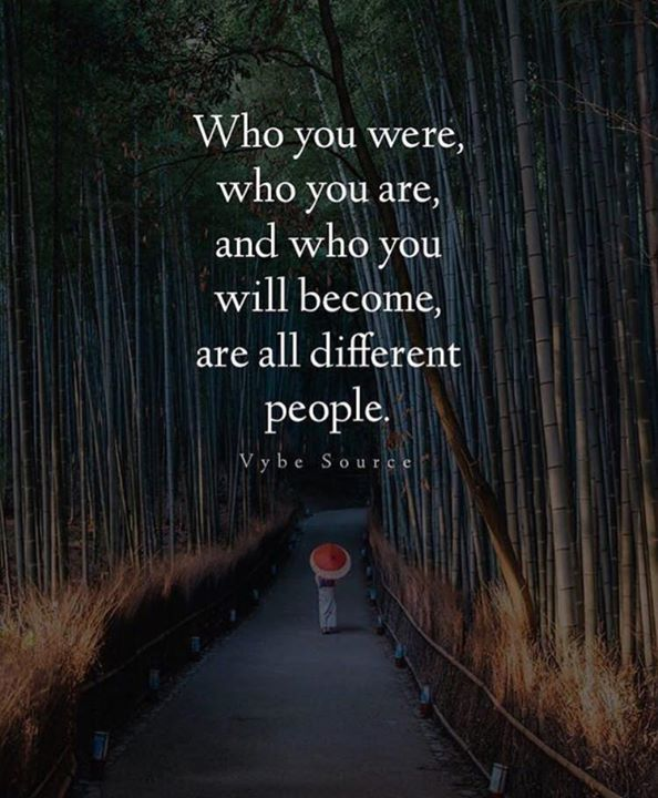 Who you were who you are..