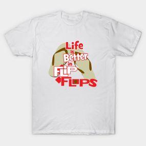 Sailfast - LIFE IS BETTER IN FLIP FLOPS Only $14  TeePublic Store   TeePublic