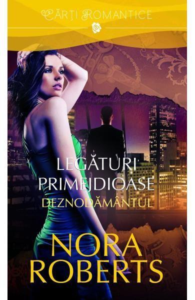 Legaturi primejdioase vol.2: Deznodamantul - Nora Roberts