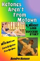 A Weight Loss Success Story - Ketones Aren't From Motown, With Low Carb, Gluten Free Recipes, an ebook by Sandra Hanson at Smashwords