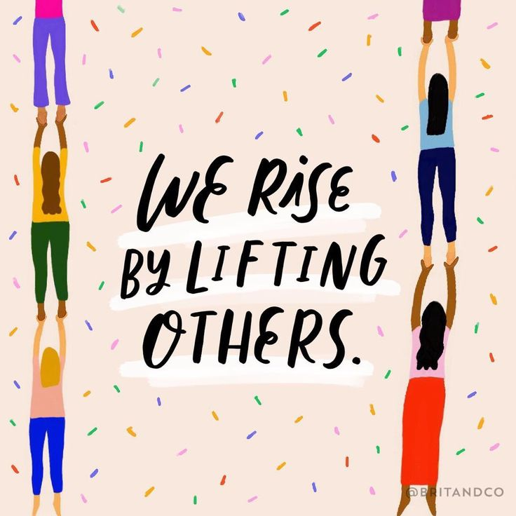 Words to live by: We rise by lifting others.