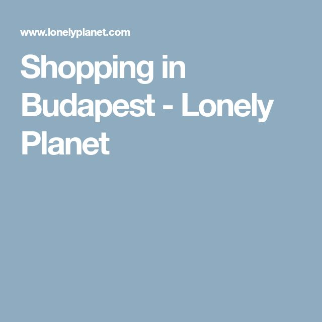 Shopping in Budapest - Lonely Planet