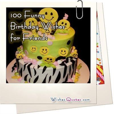 100 Funny Birthday Wishes for Friends - Wishes Quotes
