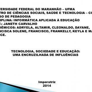 UNIVERSIDADE FEDERAL DO MARANHÃO – UFMA CENTRO DE CIÊNCIAS SOCIAIS, SAÚDE E TECNOLOGIA – CCSST CURSO DE PEDAGOGIA DISCIPLINA: INFORMÁTICA APLICADA À EDUCAÇÃ. http://slidehot.com/resources/tecnologia-sociedade-e-educacao-uma-encruzilhada-de-influencias.32698/
