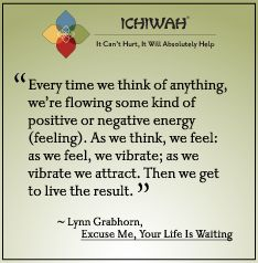 Every time we think of anything, we're flowing some kind of positive or negative energy (feeling). As we think, we feel: as we feel, we vibrate; as we vibrate we attract. Then we get to live the result. – Lynn Grabhorn, Excuse Me, Your Life Is Waiting