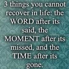 Time...once it's gone, you can't get it back.........make the time count....now!