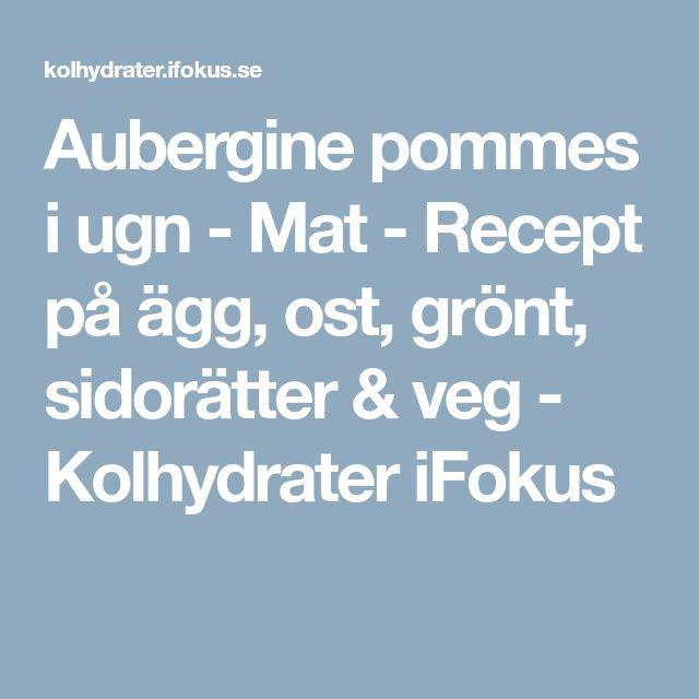 Aubergine pommes i ugn - Mat - Recept på ägg, ost, grönt, sidorätter & veg - Kolhydrater iFokus