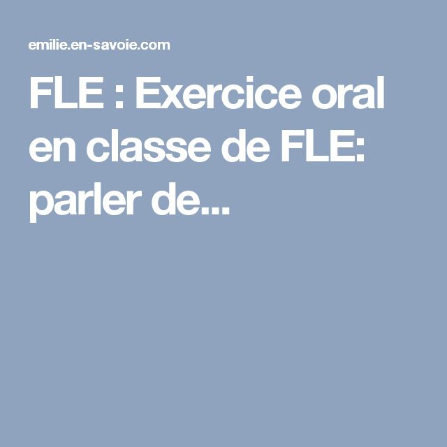 FLE : Exercice oral en classe de FLE: parler de...