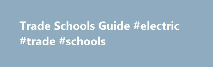 Trade Schools Guide #electric #trade #schools http://tulsa.remmont.com/trade-schools-guide-electric-trade-schools/  # Vocational Skilled Trade Schools Trade schools can equip you with the tools you need to go after a job that lets you use your hands to make a noticeable impact in the world. In fact, the skilled trades represent some of the smartest and most fulfilling job choices available today. If you enjoy building stuff, fixing problems, and doing work that is truly useful, then learning…