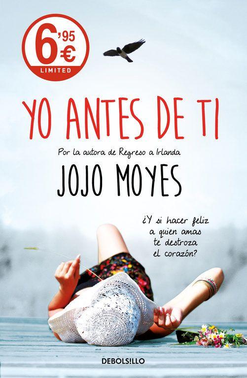 'Yo antes de ti', de Jojo Moye, La novela que ha inspirado la película. Una historia que necesitas experimentar. Una novela inolvidable.