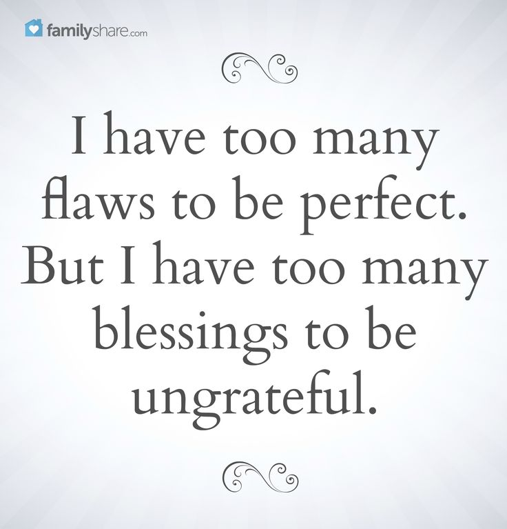 Bible Quotes Ungratefulness: I Have Too Many Flaws To Be Perfect. But I Have Too Many