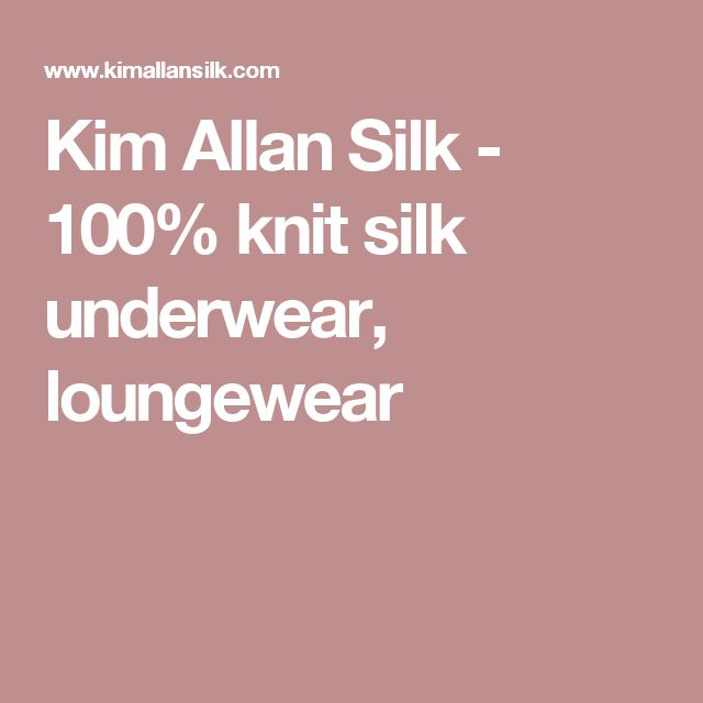 Kim Allan Silk - 100% knit silk underwear and loungewear.