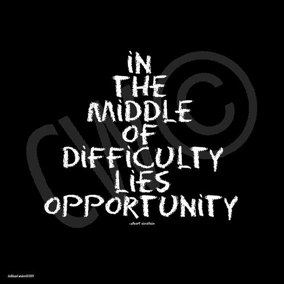 Quote - in the middle of difficulty lies opportunity. ~ Albert Einstein