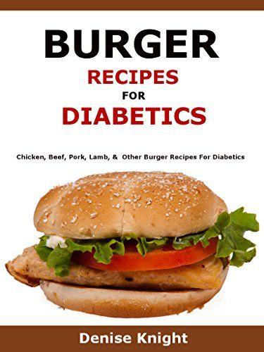 Burger Recipes For Diabetics: Chicken, Beef, Pork, Lamb & Other Burger Recipes For Diabetics by Denise Knight http://www.amazon.co.uk/dp/B01B6W3BMO/ref=cm_sw_r_pi_dp_t.WQwb18G9K7Q