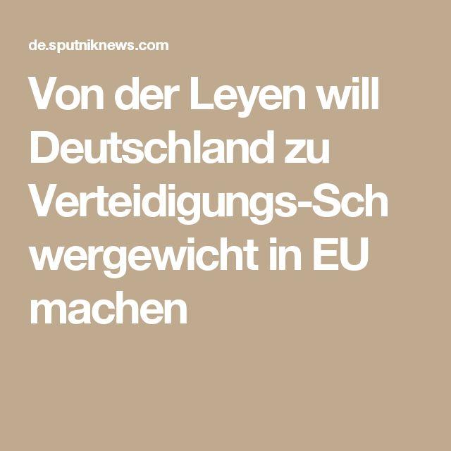 Von der Leyen will Deutschland zu Verteidigungs-Schwergewicht in EU machen