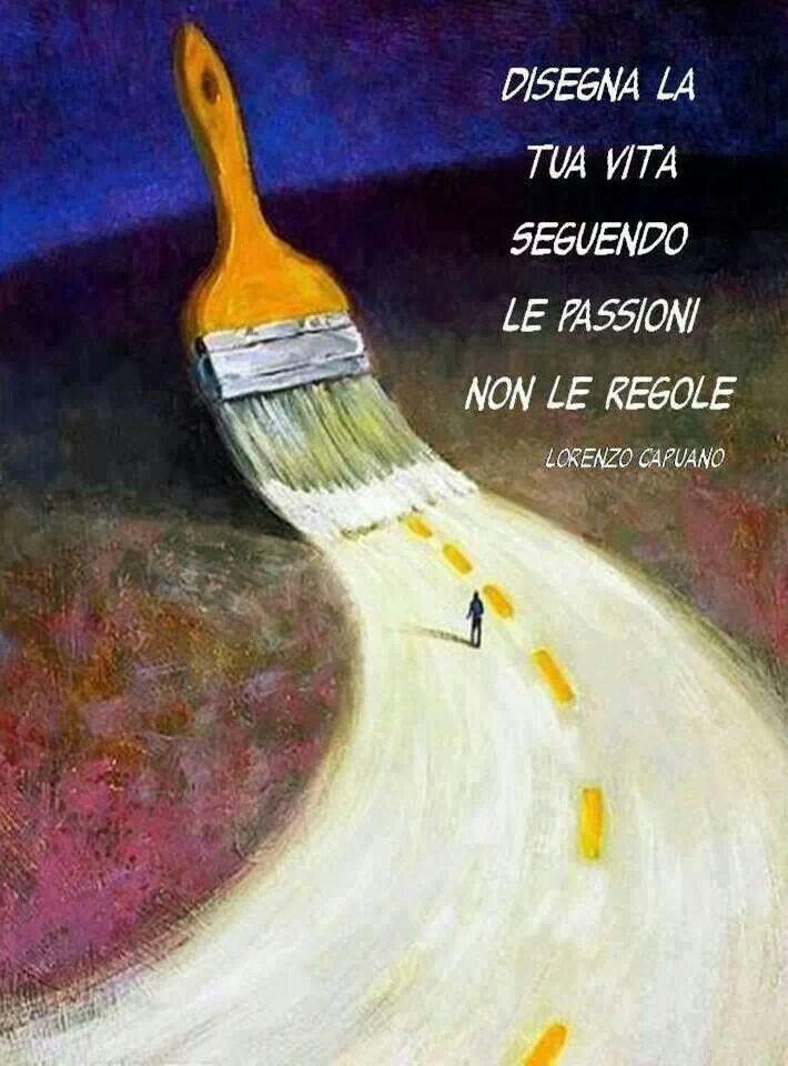 #Frasi: designa la tua vita seguendo le passioni non le ragione / Pinta tu vida siguiendo las pasiones no la razón.