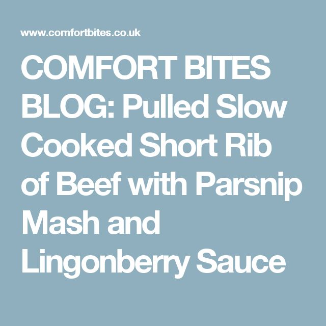 COMFORT BITES BLOG: Pulled Slow Cooked Short Rib of Beef with Parsnip Mash and Lingonberry Sauce