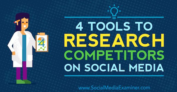 4 Tools to Research Competitors on Social Media by Ana Gotter on Social Media Examiner.