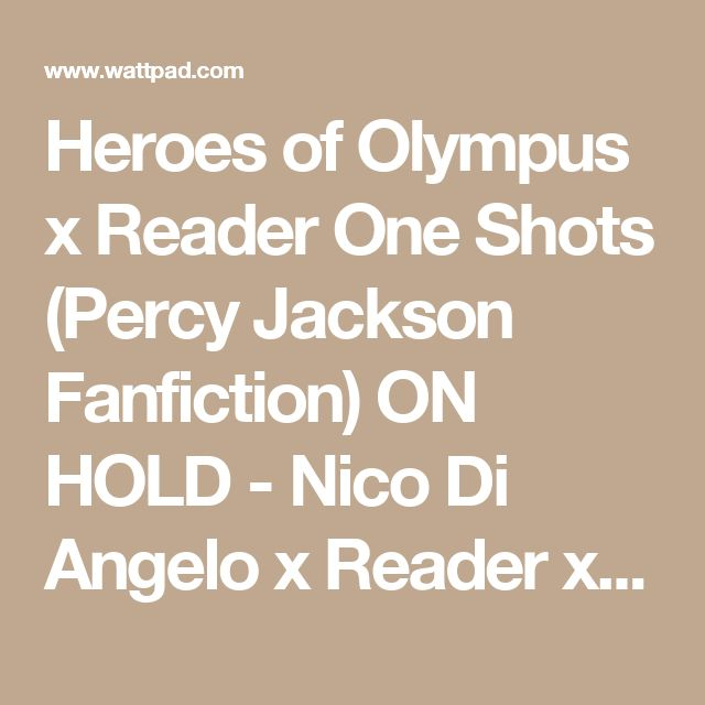Heroes of Olympus x Reader One Shots (Percy Jackson Fanfiction) ON HOLD - Nico Di Angelo x Reader x Jason Grace (Love Triangle) Part 2 - Wattpad