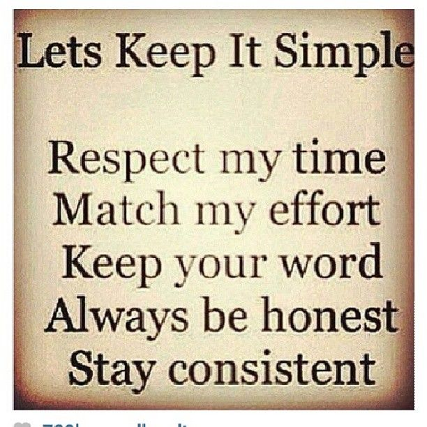 Let's keep it simple  Respect my time Match my effort Keep your word Always be honest Stay consistent  MommyFrazzled Hosts Images Around The Web : Funny Quotes and Inspirations