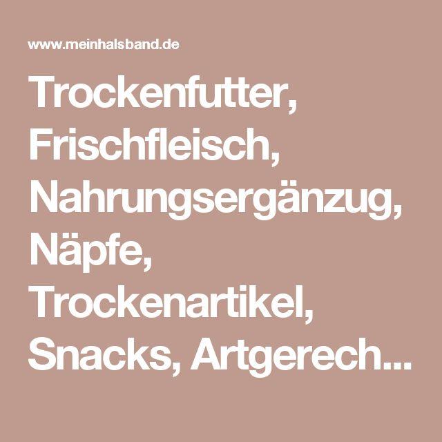 Trockenfutter, Frischfleisch, Nahrungsergänzug, Näpfe, Trockenartikel, Snacks, Artgerechtes Hundefutter, Barfen, Orijen, Acana | meinHalsband.de