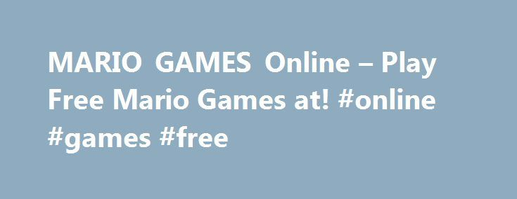 MARIO GAMES Online – Play Free Mario Games at! #online #games #free http://game.remmont.com/mario-games-online-play-free-mario-games-at-online-games-free/  Mario Games Mario Games Play classic side-scrolling action, or jump, race, swim, and even fly in a variety of different Mario World challenges. Many genres are covered, from the classic format to racing to puzzle. All Mario games feature at least one character from the classic video game series, but most games feature even more.…