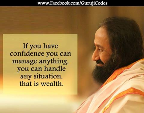 If you have confidence you can manage anything, you can handle any situation, that is wealth. ~ @Sri Sri Ravi Shankar