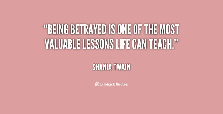 Being betrayed is one of the most valuable lessons life can teach. - Shania Twain at Lifehack QuotesShania Twain at http://quotes.lifehack.org/by-author/shania-twain/
