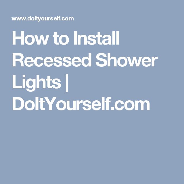 How to Install Recessed Shower Lights | DoItYourself.com
