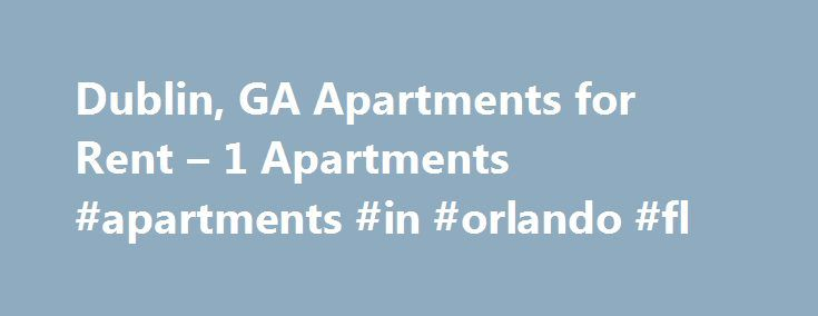 Dublin, GA Apartments for Rent – 1 Apartments #apartments #in #orlando #fl http://apartments.remmont.com/dublin-ga-apartments-for-rent-1-apartments-apartments-in-orlando-fl/  #apartments to rent in dublin # Apartments for Rent in Dublin, GA Overview of Dublin Dublin, Ga. is a moderately sized city of 16,000 people, according to the U.S. Census Bureau. Located in central Georgia, residents enjoy a mild climate year round. Located at the connecting point of three major transportation routes…