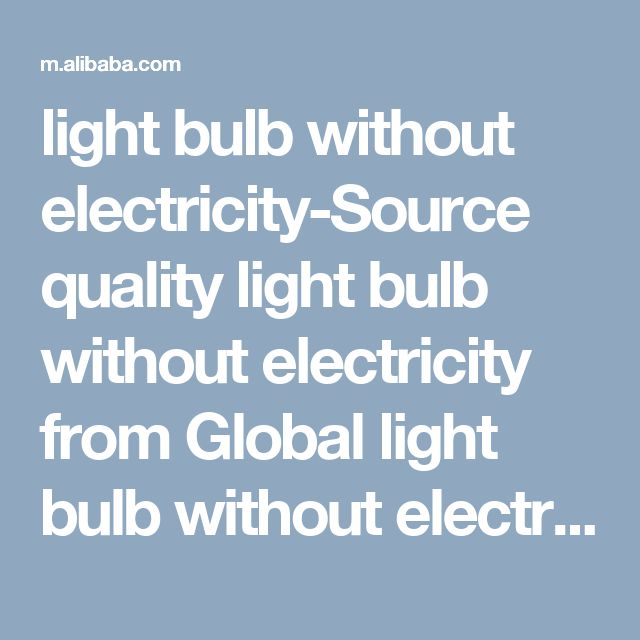 light bulb without electricity-Source quality light bulb without electricity from Global light bulb without electricity suppliers and light bulb without electricity manufactures  on m.alibaba.com