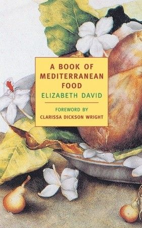 "A Book of Mediterranean Food by Elizabeth David - ""Long acknowledged as the inspiration for such modern masters as Julia Child and Claudia Roden, A Book of Mediterranean Food is Elizabeth David's passionate mixture of recipes, culinary lore, and frank talk."""