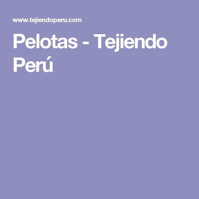 Pelotas - Tejiendo Perú