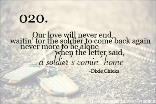 Dixie Chicks~ Travelin' Soldier ❤  Makes me cry every time! But I have a Marine, NOT a soldier :)