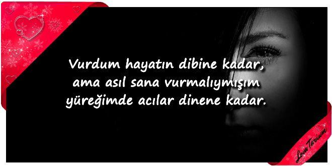♥ Vurdum hayatın dibine kadar, ama asıl sana vurmalıymışım yüreğimde acılar dinene kadar. ...