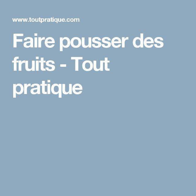 Faire pousser des fruits - Tout pratique