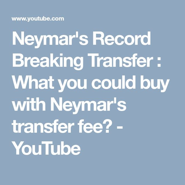 Neymar's Record Breaking Transfer : What you could buy with Neymar's transfer fee? - YouTube