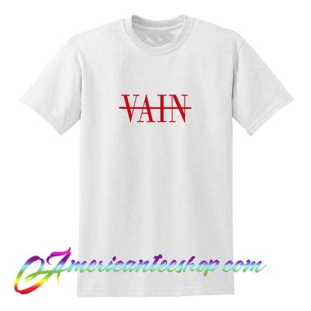 Not Vain T Shirt