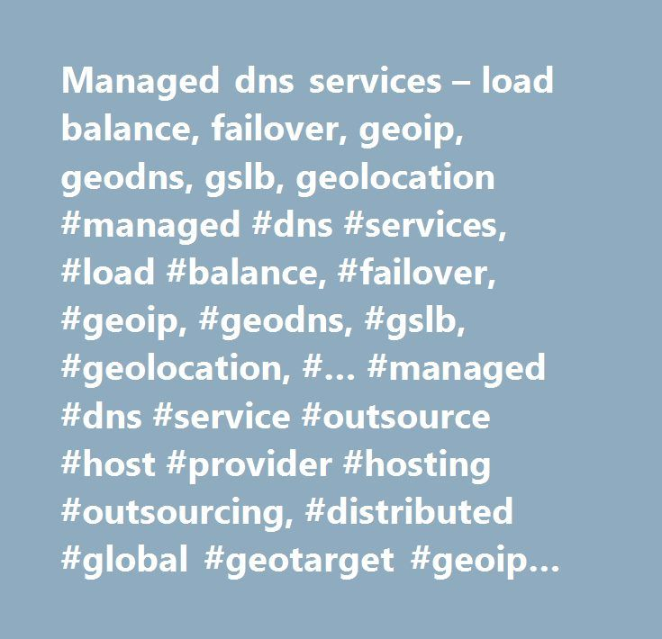 Managed dns services – load balance, failover, geoip, geodns, gslb, geolocation #managed #dns #services, #load #balance, #failover, #geoip, #geodns, #gslb, #geolocation, #… #managed #dns #service #outsource #host #provider #hosting #outsourcing, #distributed #global #geotarget #geoip #geolocation #gslb #geodns, #authoritative #authoritative #dns #name #server, #domain #names #web #site #website #addresses #names #urls, #root #glue #master #primary #secondary #dns #domain #name #service…