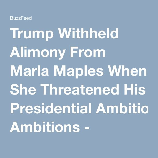 Trump Withheld Alimony From Marla Maples When She Threatened His Presidential Ambitions - BuzzFeed News