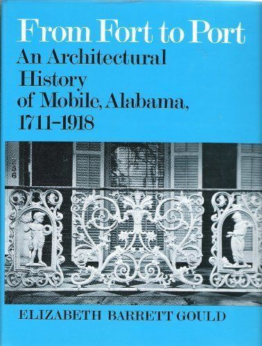 From Fort to Port: An Architectural History of Mobile, Alabama, 1711-1918:   From Fort to Port covers the architectural history of the city of Mobile, Alabama, from the time of the French fort of 1711 to the end of World War I in 1918. The text, with 332 illustrations, traces the history of Mobile's architecture from the town's beginnings as a colonial military outpost o its establishment as a modern commercial port city. Included is a record of the evolution of commercial, civic, reli...